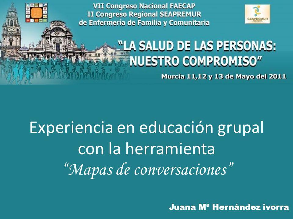 Experiencia en educación grupal con la herramienta Mapas de conversaciones Juana Mª Hernández ivorra