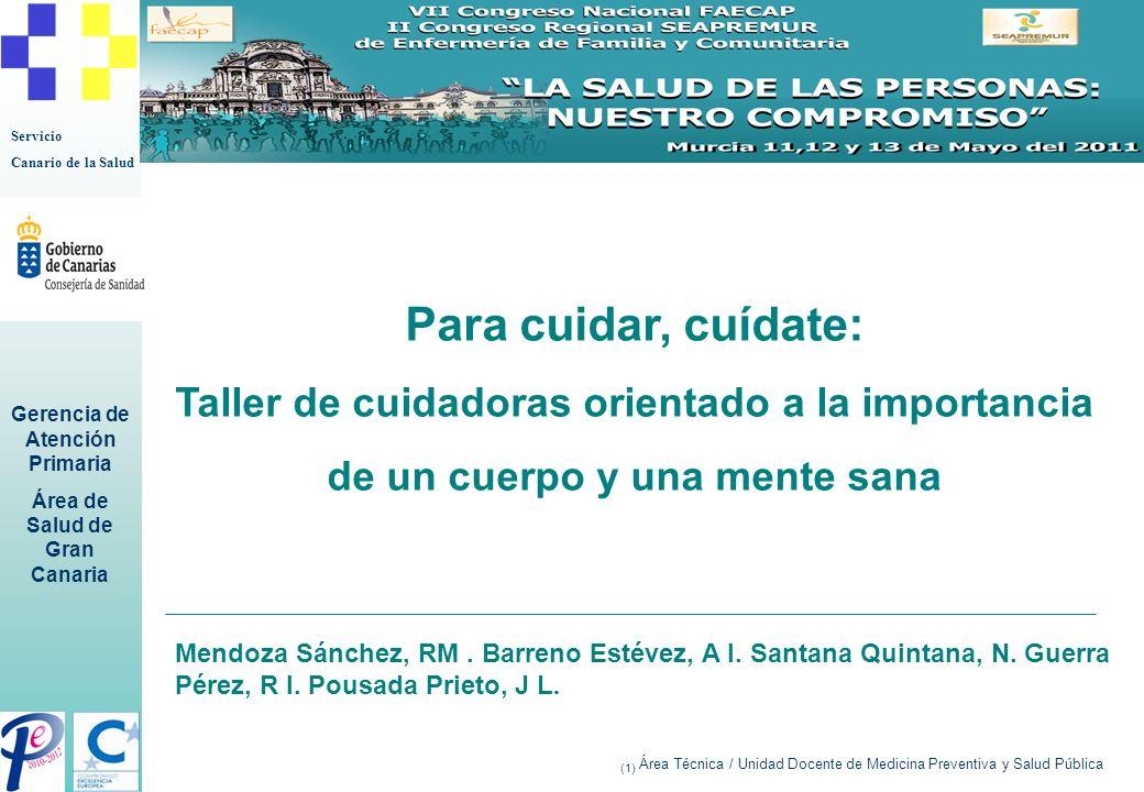 Servicio Canario de la Salud Gerencia de Atención Primaria Área de Salud de Gran Canaria Para cuidar, cuídate: Taller de cuidadoras orientado a la imp
