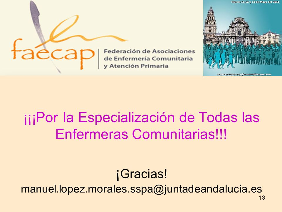 ¡¡¡Por la Especialización de Todas las Enfermeras Comunitarias!!! ¡ Gracias! manuel.lopez.morales.sspa@juntadeandalucia.es 13