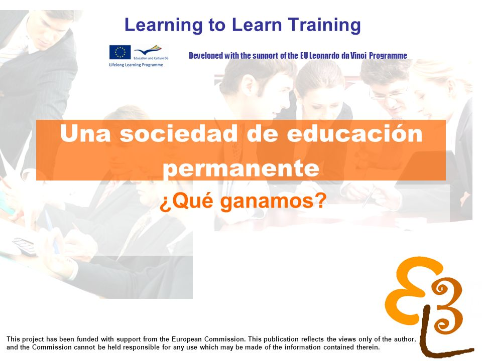 learning to learn network for low skilled senior learners Una sociedad de educación permanente Learning to Learn Training ¿Qué ganamos? Developed with