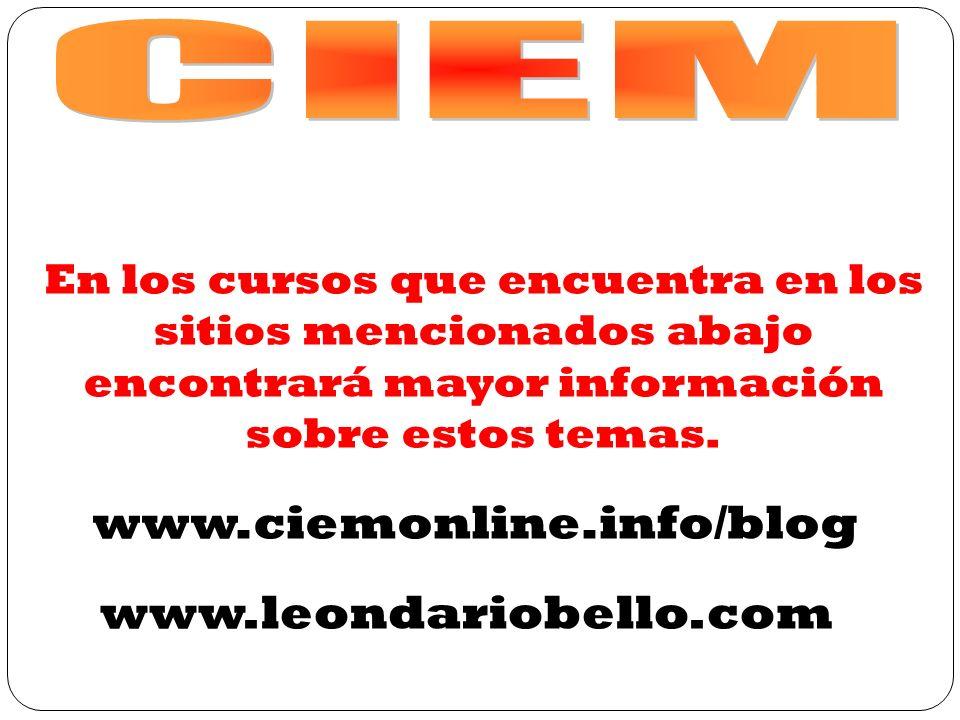 En los cursos que encuentra en los sitios mencionados abajo encontrará mayor información sobre estos temas. www.ciemonline.info/blog www.leondariobell