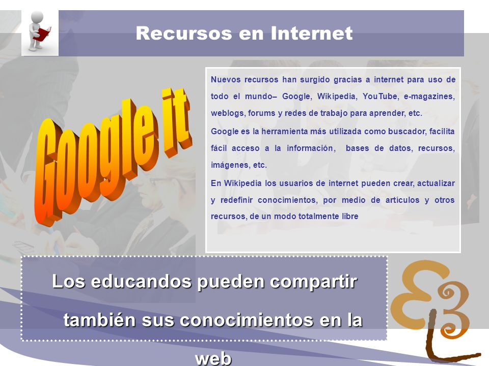 learning to learn network for low skilled senior learners Recursos en Internet Nuevos recursos han surgido gracias a internet para uso de todo el mundo– Google, Wikipedia, YouTube, e-magazines, weblogs, forums y redes de trabajo para aprender, etc.