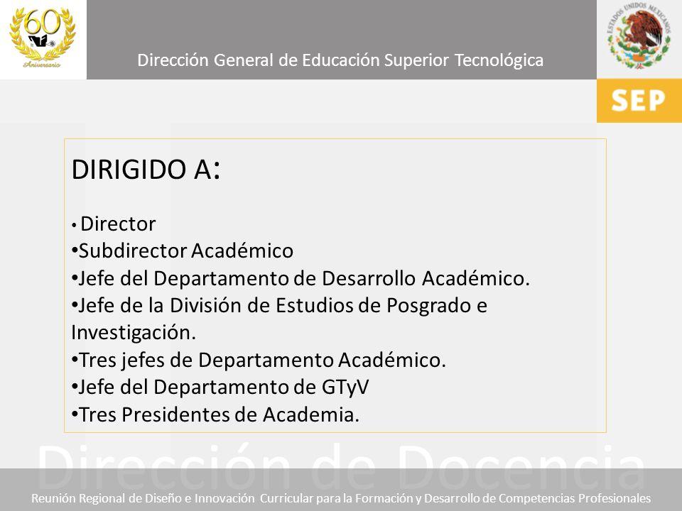 Dirección General de Educación Superior Tecnológica Dirección de Docencia Reunión Regional de Diseño e Innovación Curricular para la Formación y Desar
