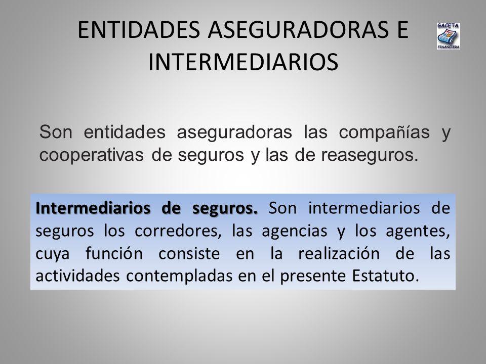 ENTIDADES ASEGURADORAS E INTERMEDIARIOS Son entidades aseguradoras las compa ñí as y cooperativas de seguros y las de reaseguros. Intermediarios de se