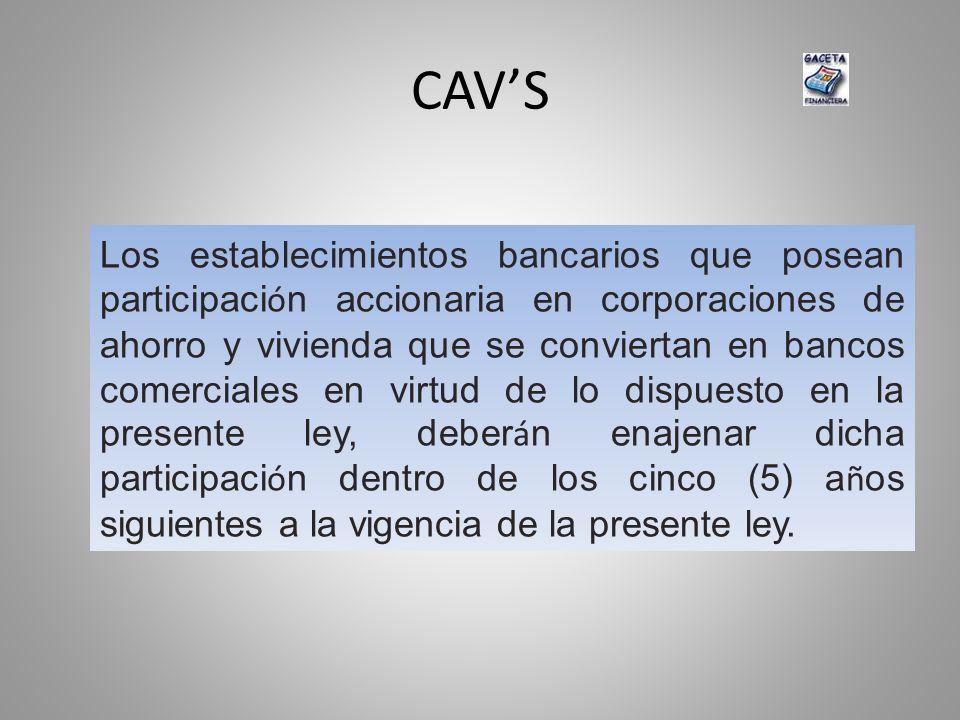 CAVS Los establecimientos bancarios que posean participaci ó n accionaria en corporaciones de ahorro y vivienda que se conviertan en bancos comerciale
