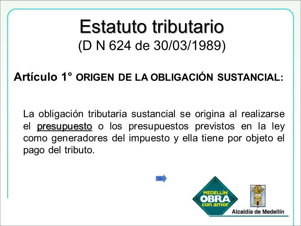 Estatuto tributario (D N 624 de 30/03/1989) presupuesto La obligación tributaria sustancial se origina al realizarse el presupuesto o los presupuestos