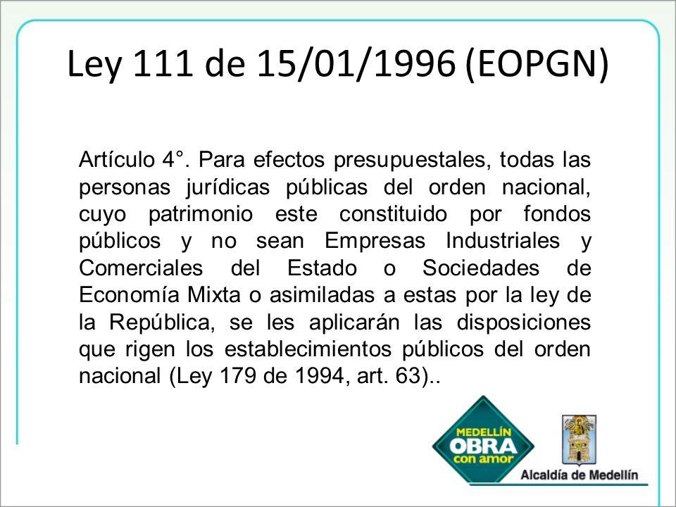 Ley 111 de 15/01/1996 (EOPGN) Artículo 4°. Para efectos presupuestales, todas las personas jurídicas públicas del orden nacional, cuyo patrimonio este