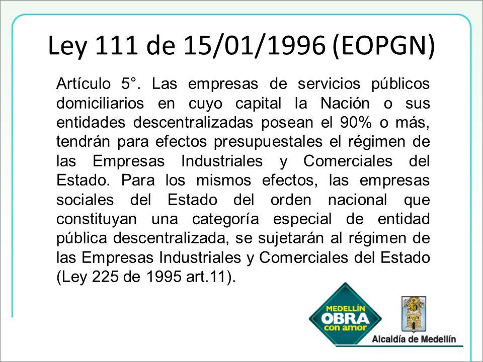Ley 111 de 15/01/1996 (EOPGN) Artículo 5°. Las empresas de servicios públicos domiciliarios en cuyo capital la Nación o sus entidades descentralizadas