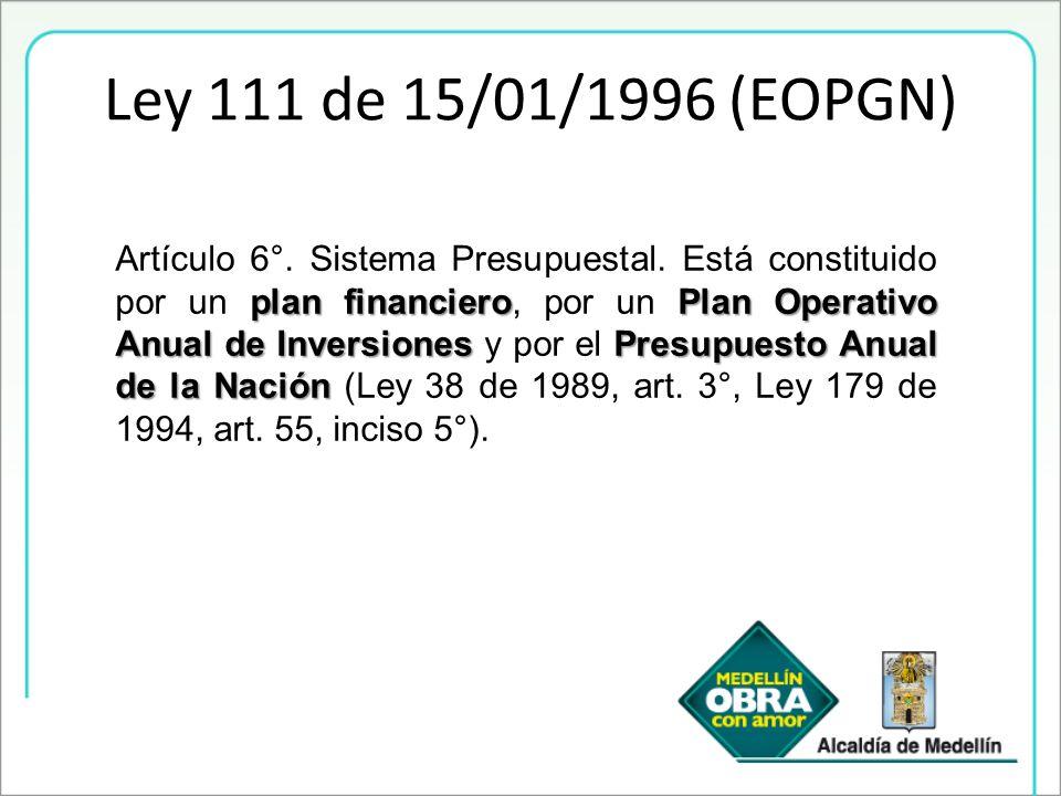 Ley 111 de 15/01/1996 (EOPGN) plan financieroPlan Operativo Anual de InversionesPresupuesto Anual de la Nación Artículo 6°. Sistema Presupuestal. Está