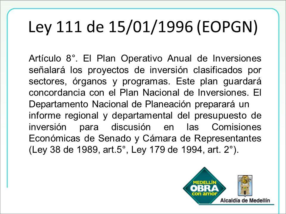 Ley 111 de 15/01/1996 (EOPGN) Artículo 8°. El Plan Operativo Anual de Inversiones señalará los proyectos de inversión clasificados por sectores, órgan