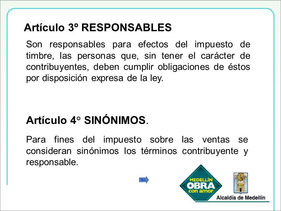Artículo 3º RESPONSABLES. Son responsables para efectos del impuesto de timbre, las personas que, sin tener el carácter de contribuyentes, deben cumpl