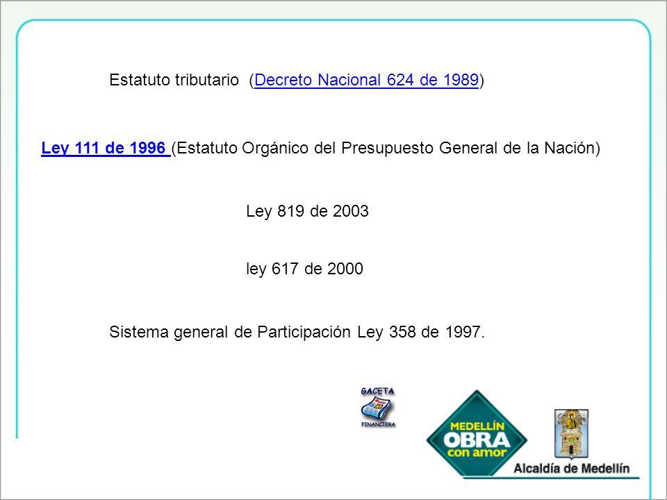 Estatuto tributario (Decreto Nacional 624 de 1989)Decreto Nacional 624 de 1989 Ley 111 de 1996 Ley 111 de 1996 (Estatuto Orgánico del Presupuesto Gene