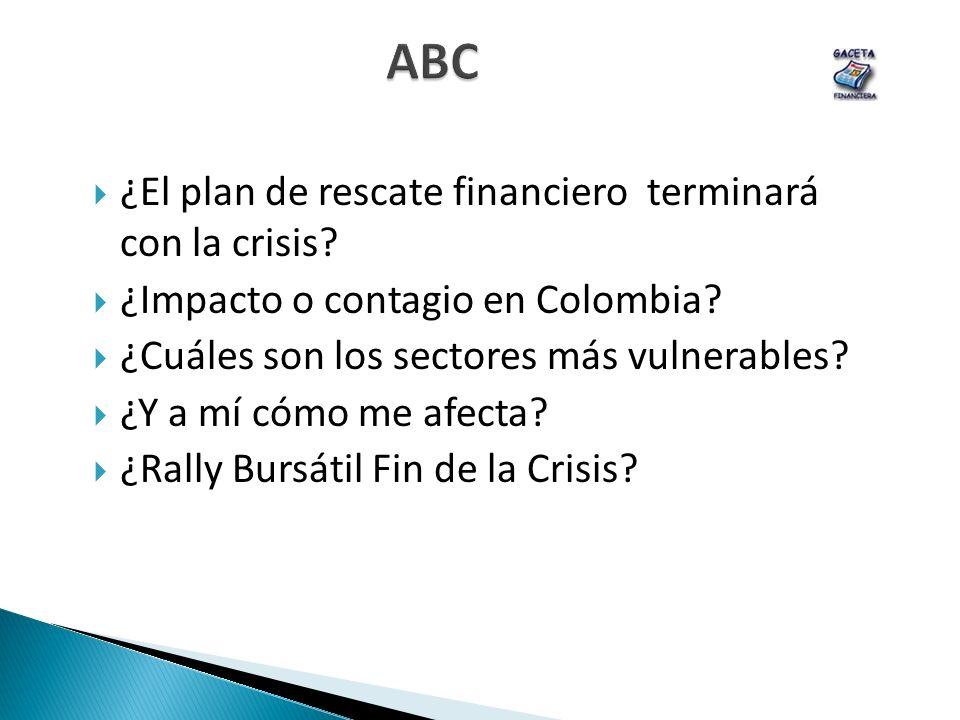 ABC ¿El plan de rescate financiero terminará con la crisis? ¿Impacto o contagio en Colombia? ¿Cuáles son los sectores más vulnerables? ¿Y a mí cómo me