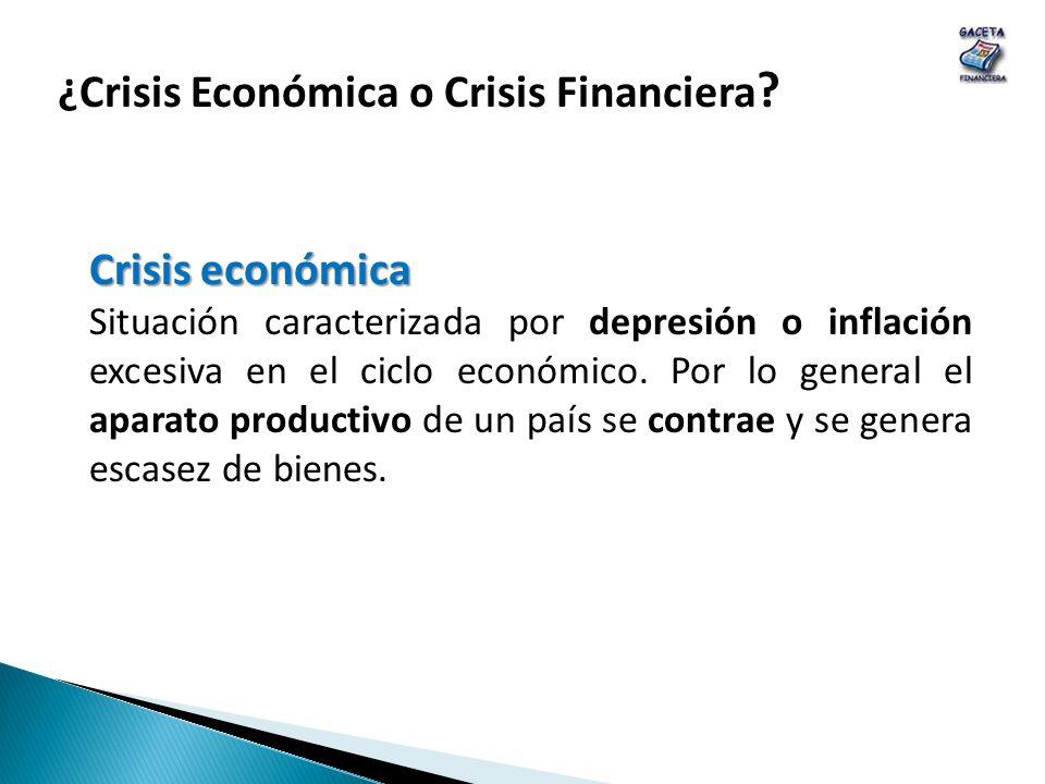 Crisis financiera Es una situación caracterizada por inestabilidad en el mercado monetario y crediticio, acompañada por quiebra de bancos y pérdida de confianza del público en las instituciones financieras.
