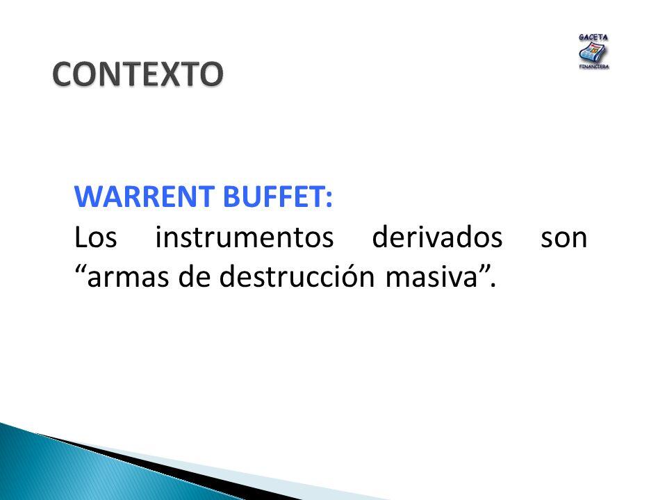 WARRENT BUFFET: Los instrumentos derivados son armas de destrucción masiva.