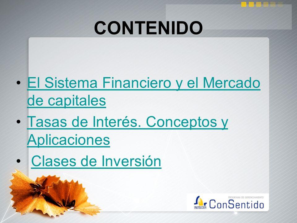 CONTENIDO El Sistema Financiero y el Mercado de capitalesEl Sistema Financiero y el Mercado de capitales Tasas de Interés. Conceptos y AplicacionesTas