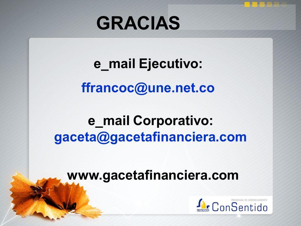 GRACIAS e_mail Ejecutivo: ffrancoc@une.net.co e_mail Corporativo: gaceta@gacetafinanciera.com www.gacetafinanciera.com