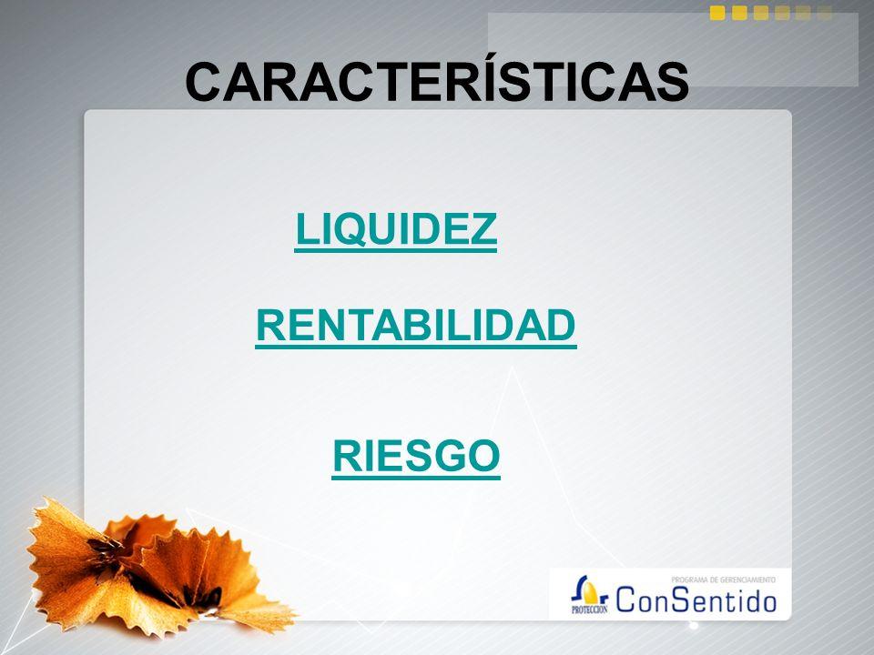 CARACTERÍSTICAS LIQUIDEZ RENTABILIDAD RIESGO