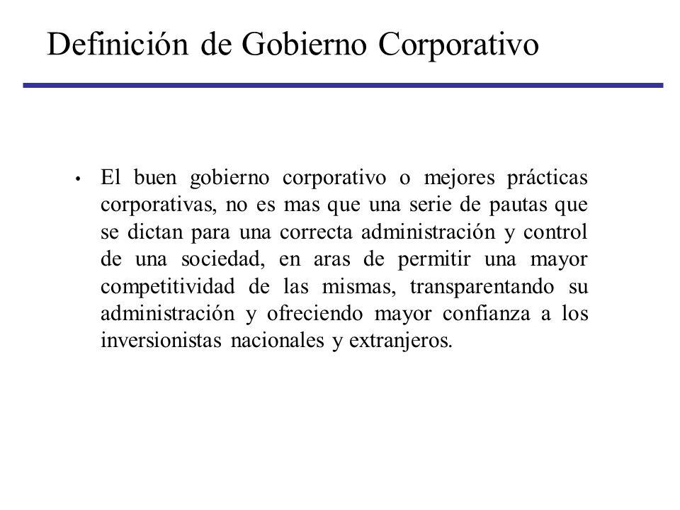 Definición de Gobierno Corporativo El buen gobierno corporativo o mejores prácticas corporativas, no es mas que una serie de pautas que se dictan para