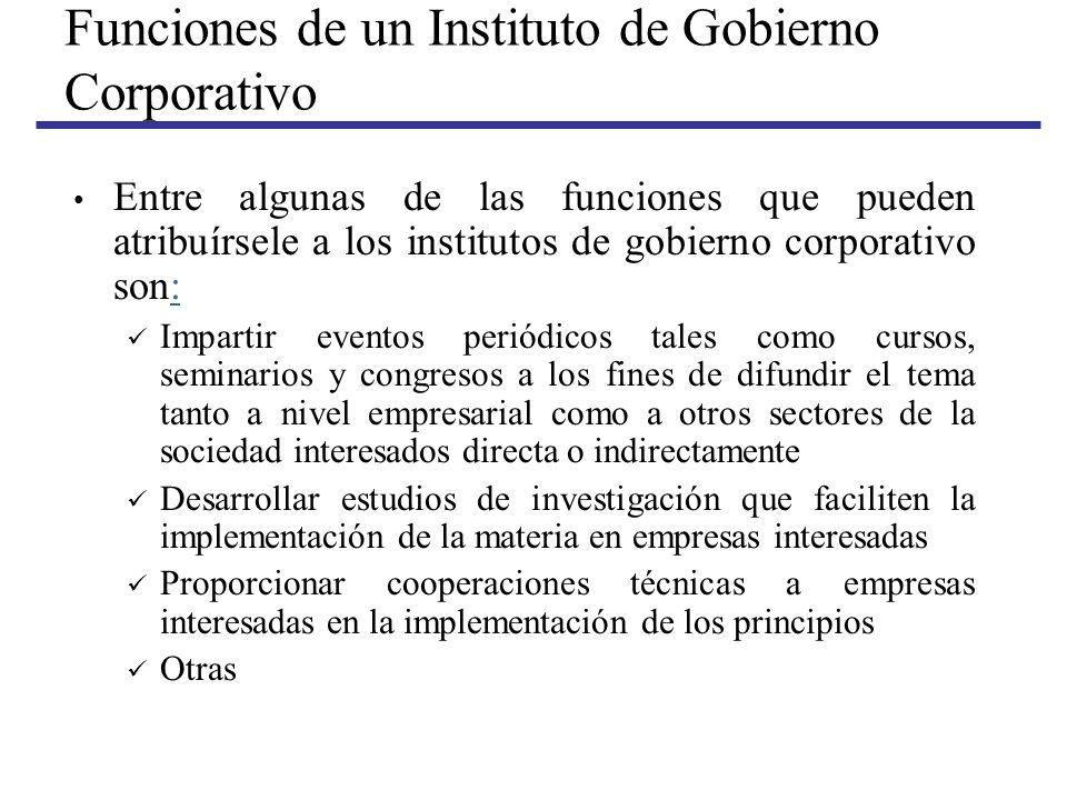 Funciones de un Instituto de Gobierno Corporativo Entre algunas de las funciones que pueden atribuírsele a los institutos de gobierno corporativo son: