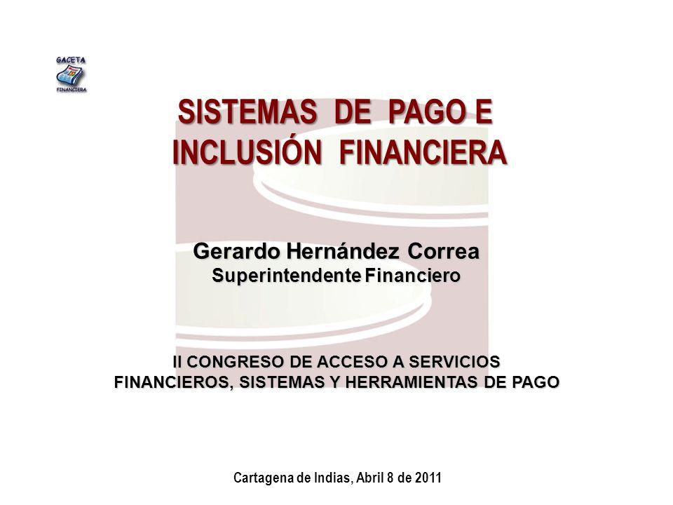 1 Superfinanciera, Primera en Transparencia SISTEMAS DE PAGO E INCLUSIÓN FINANCIERA Gerardo Hernández Correa Superintendente Financiero Cartagena de I