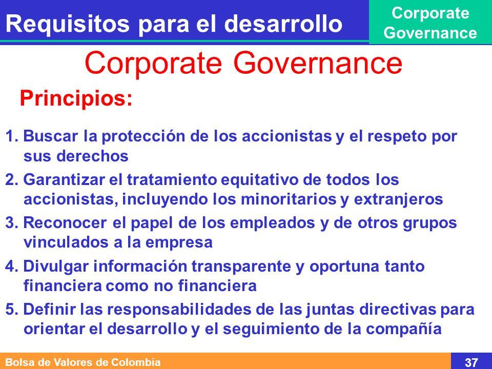 Beneficios: Las mejoras en el Gobierno Corporativo en los mercados emergentes, son un elemento clave para recuperar la confianza de los inversionistas, la estabilidad económica y el crecimiento Fuente: Banco Mundial 38 Requisitos para el desarrollo Corporate Governance