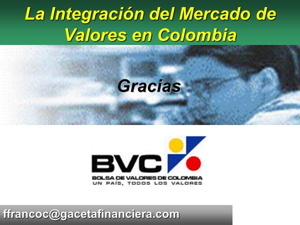 ffrancoc@gacetafinanciera.com La Integración del Mercado de Valores en Colombia Gracias