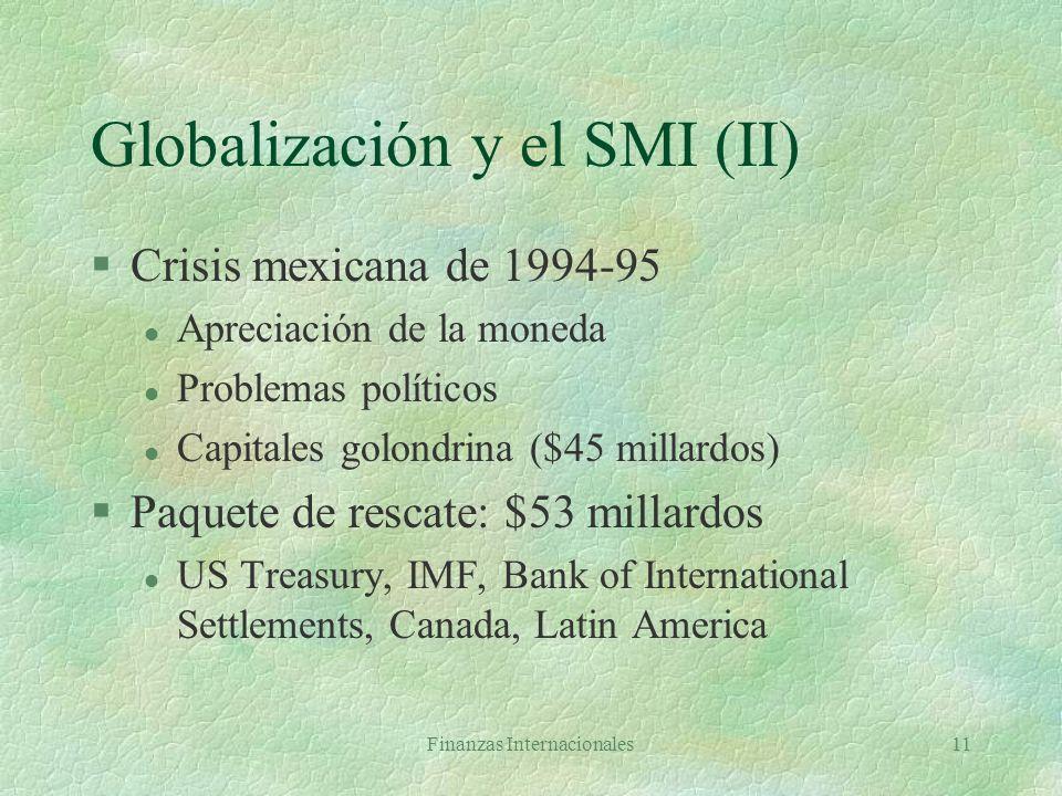Finanzas Internacionales10 Globalización y el SMI (I) §European Monetary System l Tasa cambio fija entre miembros, flotación conjunta contra no miembr