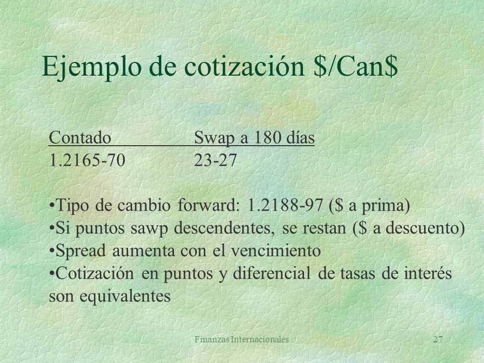 Finanzas Internacionales26 Tipos de cambio §A la vista (spot) e §A plazo (forward) Fn l Directas (exportadores/importadores) l Swaps de cambio de divi