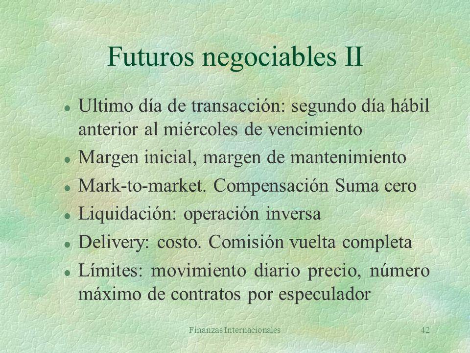 Finanzas Internacionales41 Futuros negociables (futures) §Contrato para comprar/vender activo en fecha futura dada a precio determinado §Característic