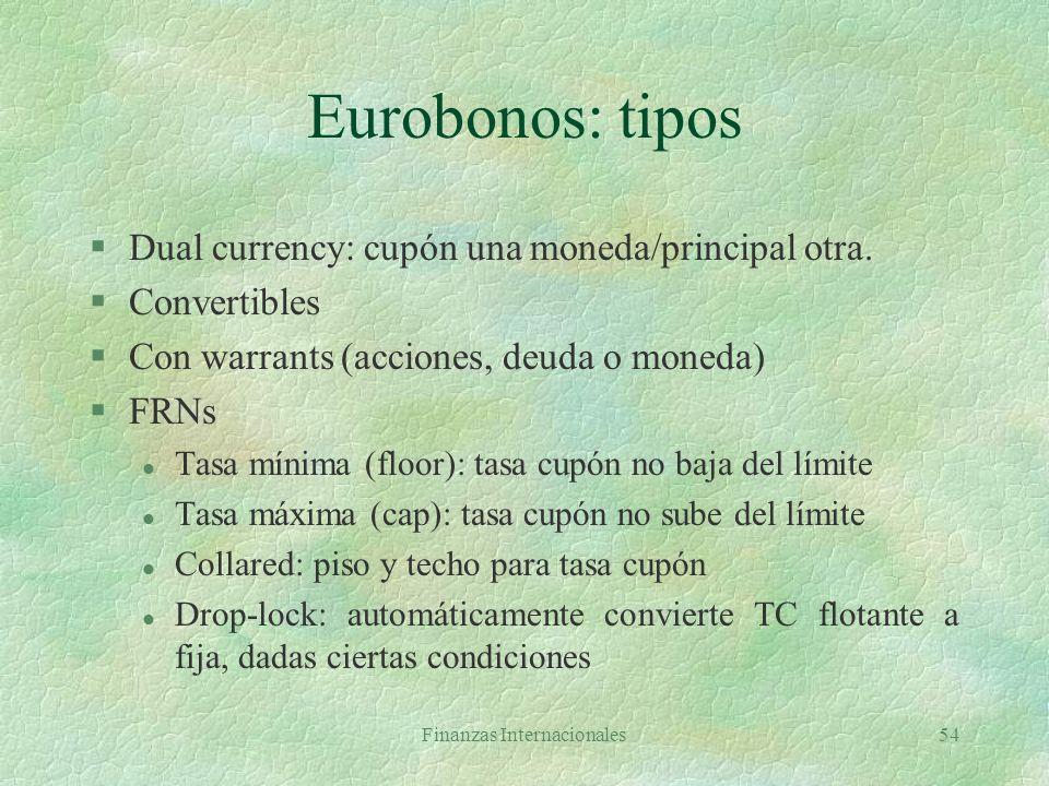 Finanzas Internacionales53 Eurobonos §Se venden en países diferentes de aquel en cuya moneda se hace la emisión §Características l Suscritos por sindi
