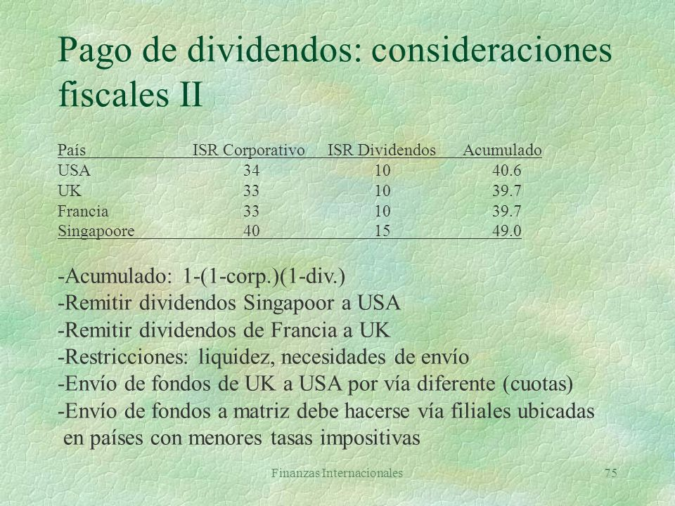 Finanzas Internacionales74 Pago de dividendos: consideraciones fiscales §Grossing up País anfitriónPaís sede Ingreso antes ISR1.000 Impuesto 30% (anfi