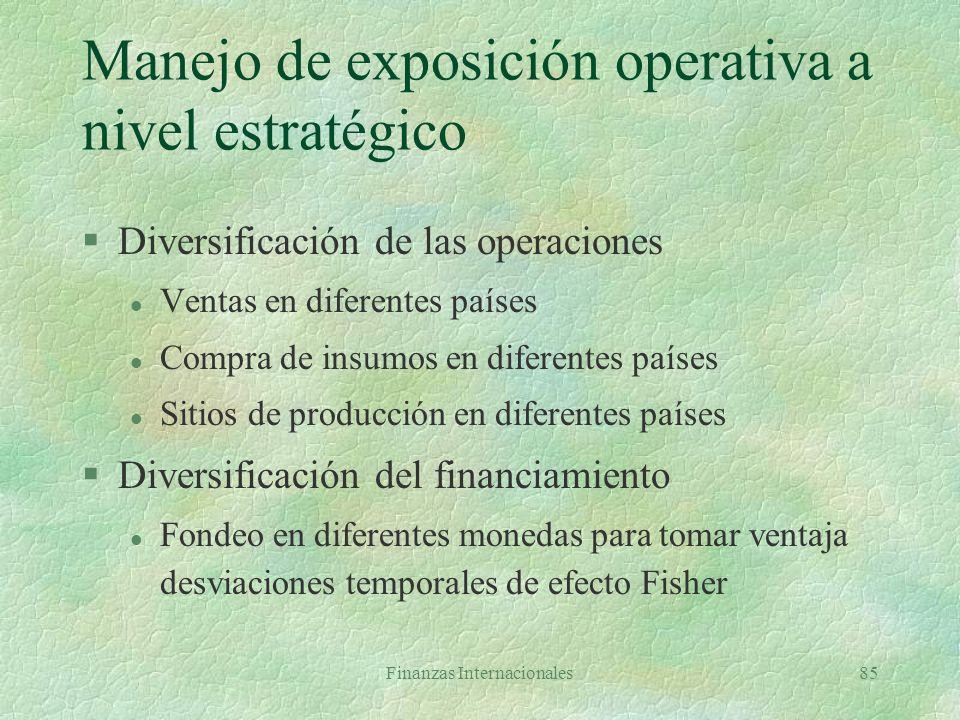 Finanzas Internacionales84 Exposición operativa (económica, competitiva) §Mide ganancia o pérdida potencial en valor presente de la empresa por variac