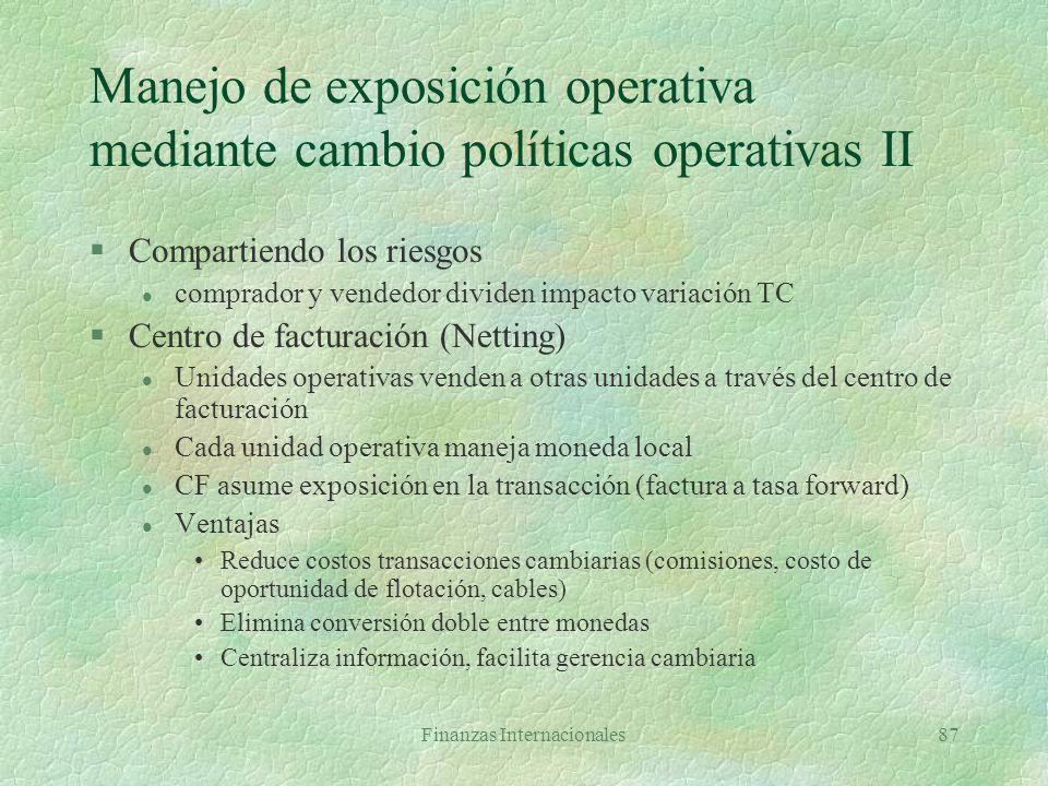 Finanzas Internacionales86 Manejo de exposición operativa mediante cambio políticas operativas I §Adelantos y retrasos (Leading/lagging) l Cuentas por