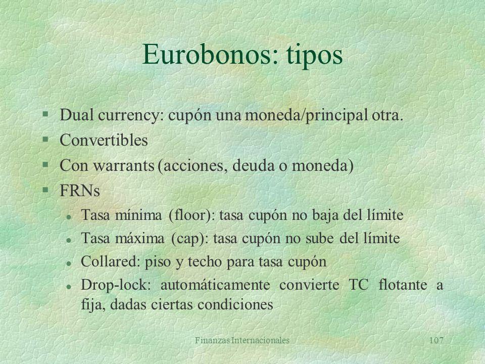 Finanzas Internacionales106 Eurobonos §Se venden en países diferentes de aquel en cuya moneda se hace la emisión §Características l Suscritos por sind
