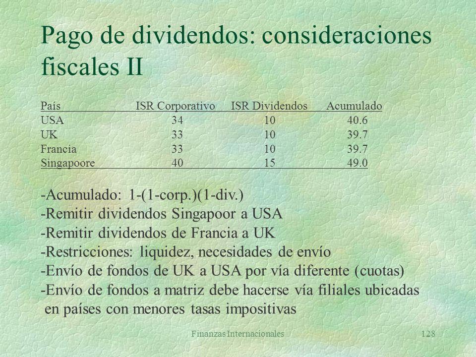 Finanzas Internacionales127 Pago de dividendos: consideraciones fiscales §Grossing up País anfitriónPaís sede Ingreso antes ISR1.000 Impuesto 30% (anf