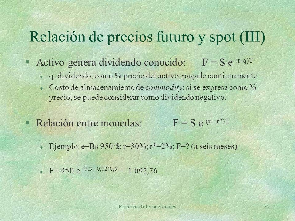 Finanzas Internacionales56 Relación de precios futuro y spot (II) §Arbitraje l Si F > S e r T, tomar prestado S durante T a tasa r, comprar activo y v