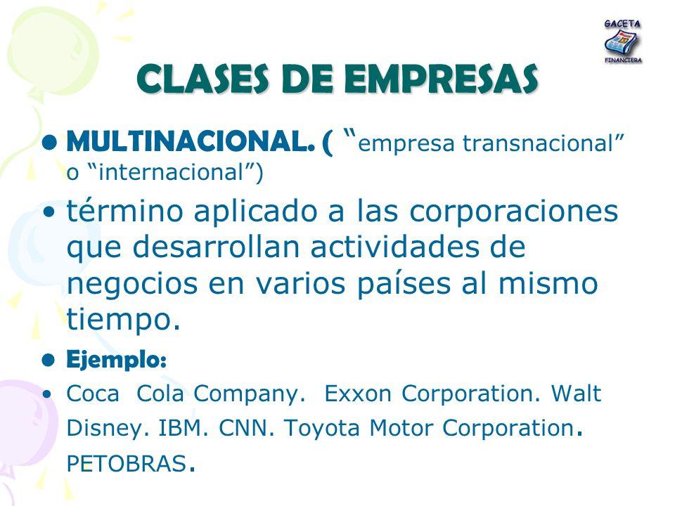 CLASES DE EMPRESAS MULTINACIONAL. ( empresa transnacional o internacional) término aplicado a las corporaciones que desarrollan actividades de negocio