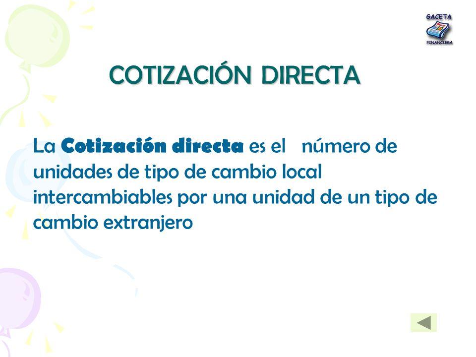 COTIZACIÓN DIRECTA La Cotización directa es el número de unidades de tipo de cambio local intercambiables por una unidad de un tipo de cambio extranje