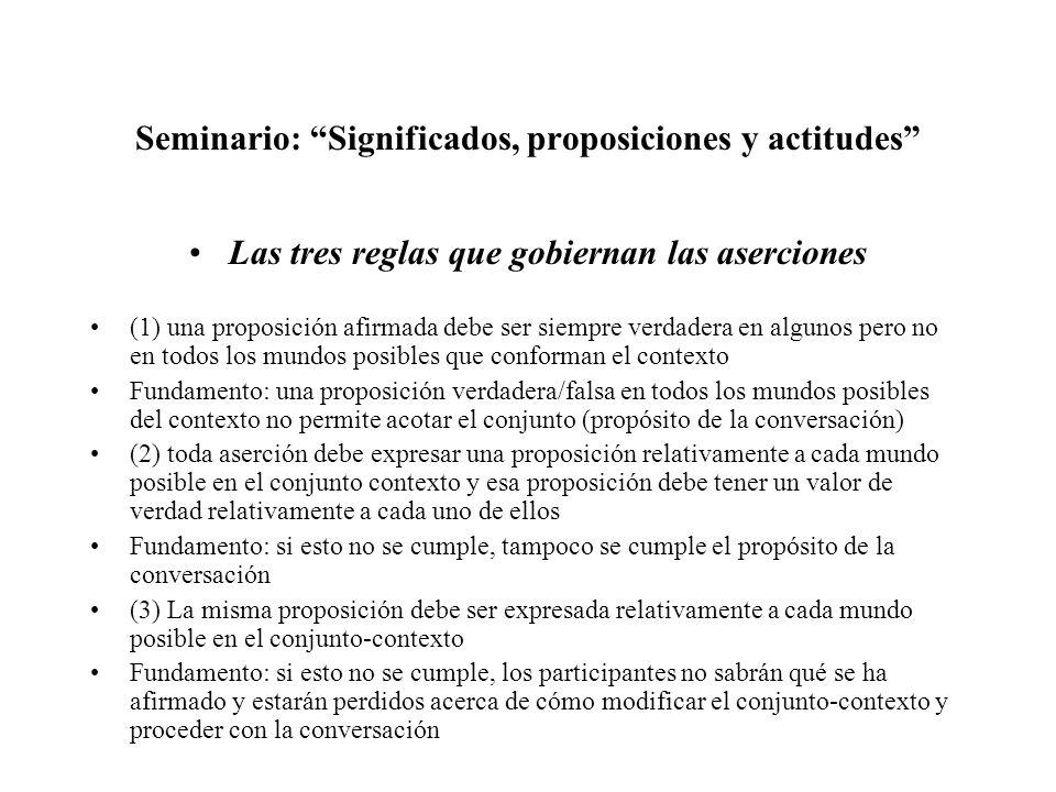 Seminario: Significados, proposiciones y actitudes Las tres reglas que gobiernan las aserciones (1) una proposición afirmada debe ser siempre verdader