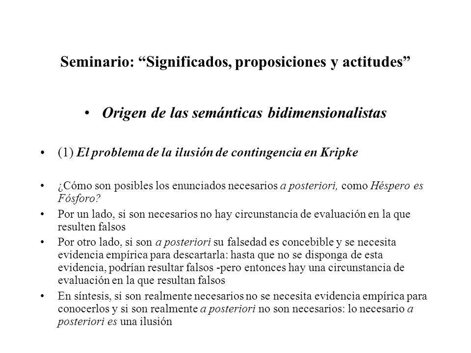 Seminario: Significados, proposiciones y actitudes Origen de las semánticas bidimensionalistas (1) El problema de la ilusión de contingencia en Kripke