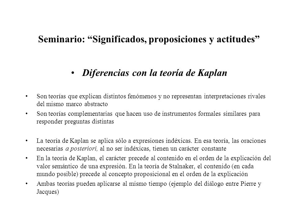 Seminario: Significados, proposiciones y actitudes Diferencias con la teoría de Kaplan Son teorías que explican distintos fenómenos y no representan i