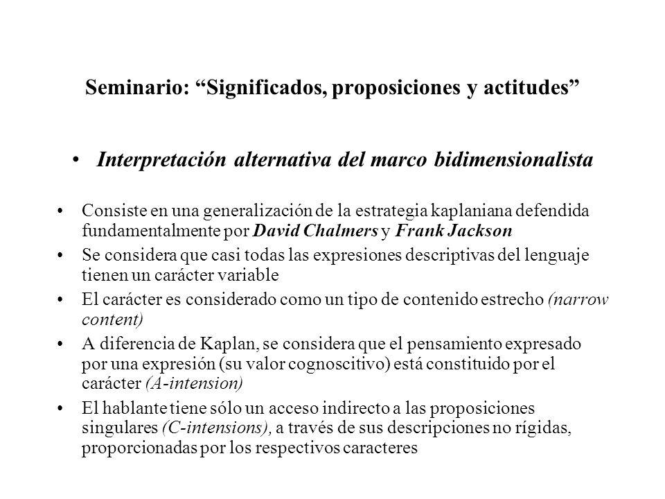 Seminario: Significados, proposiciones y actitudes Interpretación alternativa del marco bidimensionalista Consiste en una generalización de la estrate