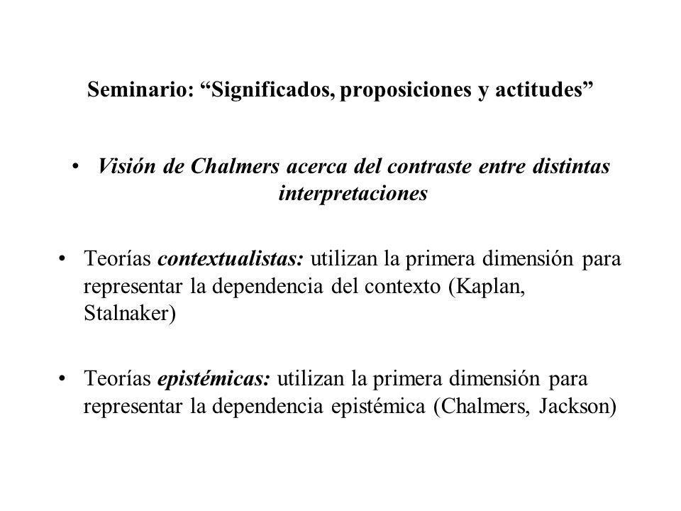 Seminario: Significados, proposiciones y actitudes Visión de Chalmers acerca del contraste entre distintas interpretaciones Teorías contextualistas: u