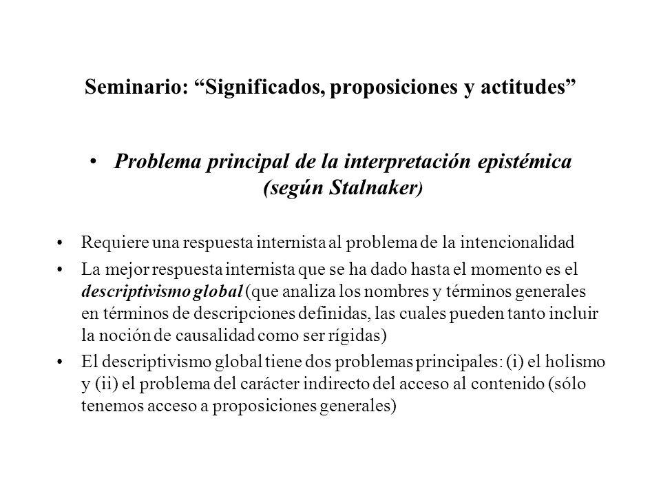 Seminario: Significados, proposiciones y actitudes Problema principal de la interpretación epistémica (según Stalnaker ) Requiere una respuesta intern
