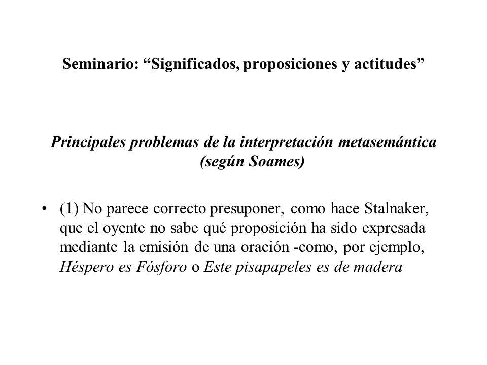 Seminario: Significados, proposiciones y actitudes Principales problemas de la interpretación metasemántica (según Soames) (1) No parece correcto pres