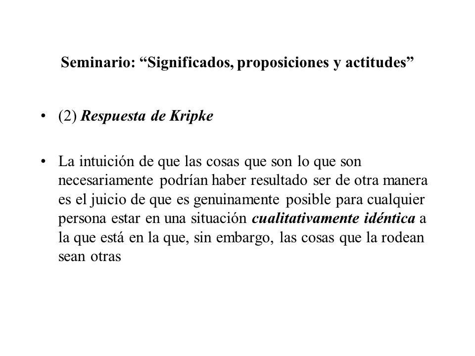 Seminario: Significados, proposiciones y actitudes (2) Respuesta de Kripke La intuición de que las cosas que son lo que son necesariamente podrían hab