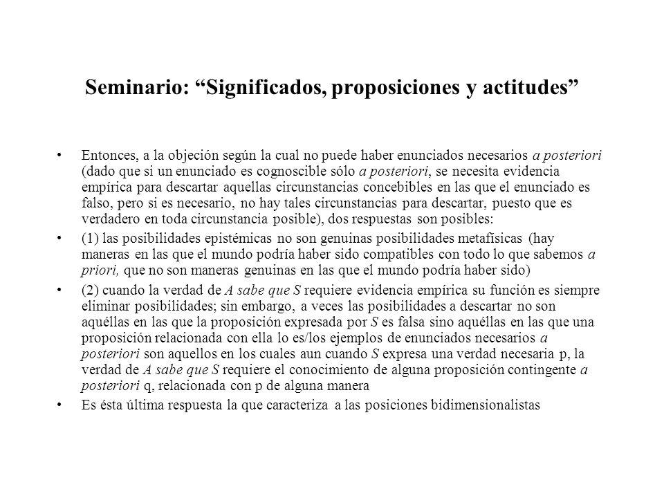 Seminario: Significados, proposiciones y actitudes Entonces, a la objeción según la cual no puede haber enunciados necesarios a posteriori (dado que s