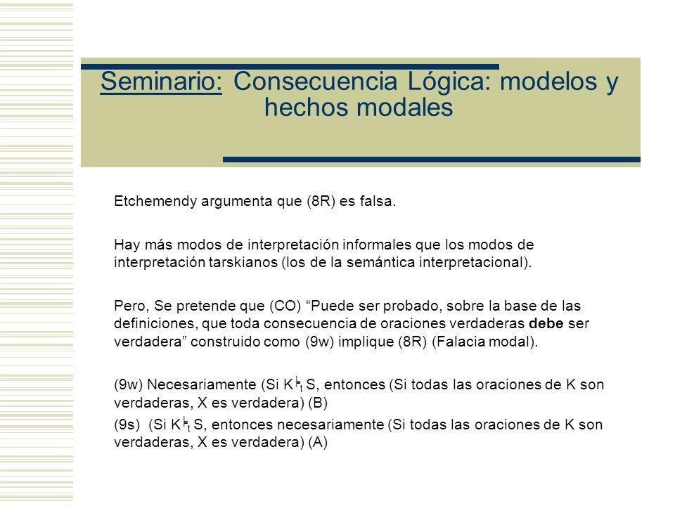 Seminario: Consecuencia Lógica: modelos y hechos modales Gómez-Torrente: Dos problemas con García Carpintero: (a) Confunde (i) y (ii): Si (i) no es (ii), entonces se es eliminativista modal (b) Problemas de interpretación de Tarski y confunde la posición de Mario con la de Tarski.