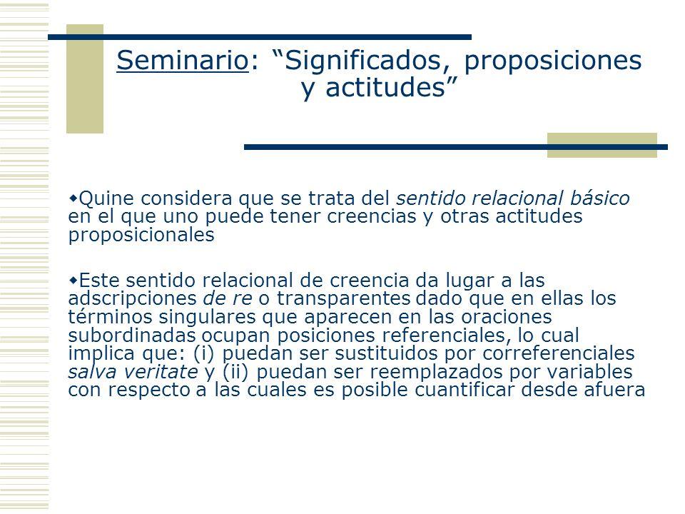 Seminario: Significados, proposiciones y actitudes Quine considera que se trata del sentido relacional básico en el que uno puede tener creencias y ot